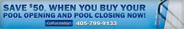 Save $50, when you buy your pool opening and pool closing now! Call us today! 405-799-9133.