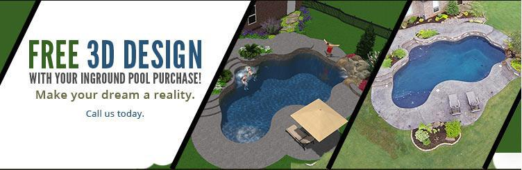 Free 3D Design with Your Inground Pool Purchase: Call today for details.