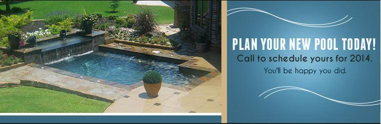 Plan your new pool today! Call to schedule yours for 2014.