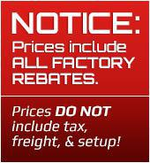 Notice: Prices include all factory rebates. Prices DO NOT include tax, freight, & setup!
