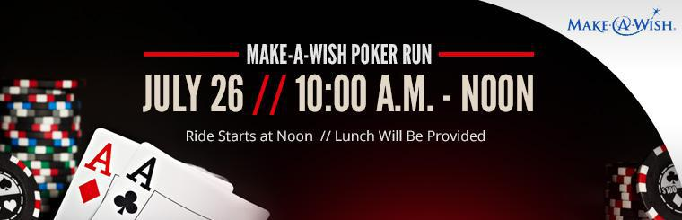 Join us for the Make-A-Wish Poker Run on July 26! Click here for details.