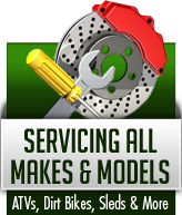 Servicing All Makes & Models! ATVs, Dirt Bikes, Sleds & More!