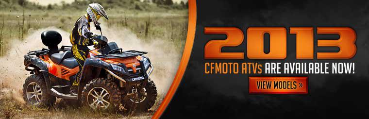 The 2013 CFMOTO ATVs are available now! Click here to view the models.