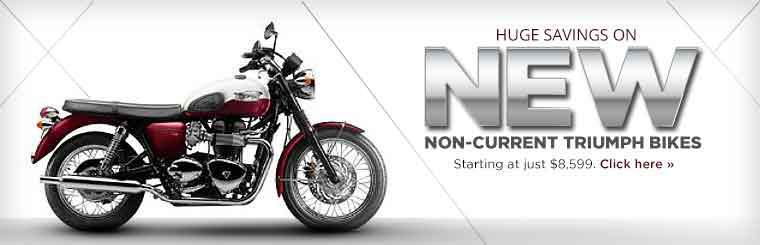 Huge Savings on New Non-Current Triumph Bikes: Click here to view our selection.