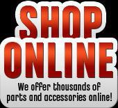 Shop Online: We offer thousands of parts and accessories online!