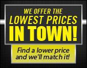 We offer the lowest prices in town! Find a lower price and we'll match it!