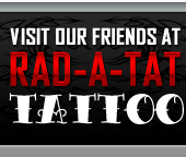 Visit our friends at Rad-a-Tat Tattoo!