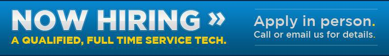 Now hiring a qualified, full time service tech. Apply in person. Call or email us for details.