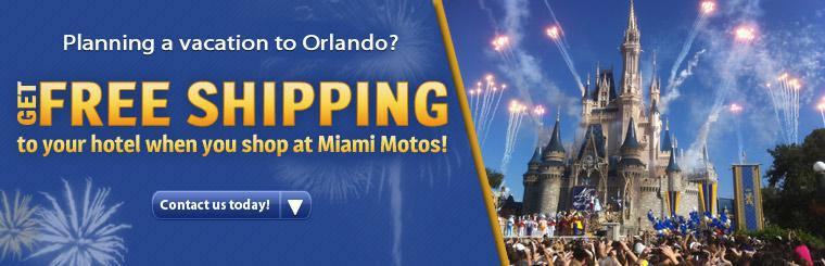 Planning a vacation to Orlando? Get free shipping to your hotel when you shop at Miami Motos! Contact us today!