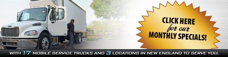 With 17 mobile service trucks and 3 locations in New England to serve you. Click here to see our monthly specials!
