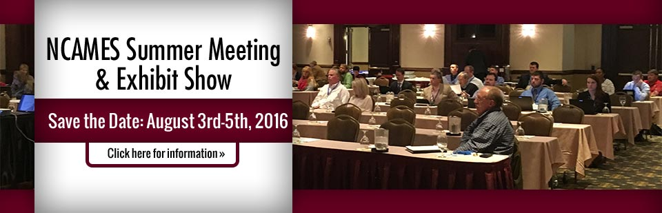 Save the Date: The NCAMES Summer Meeting & Exhibit Show is August 3rd-5th, 2016! Click here for information.