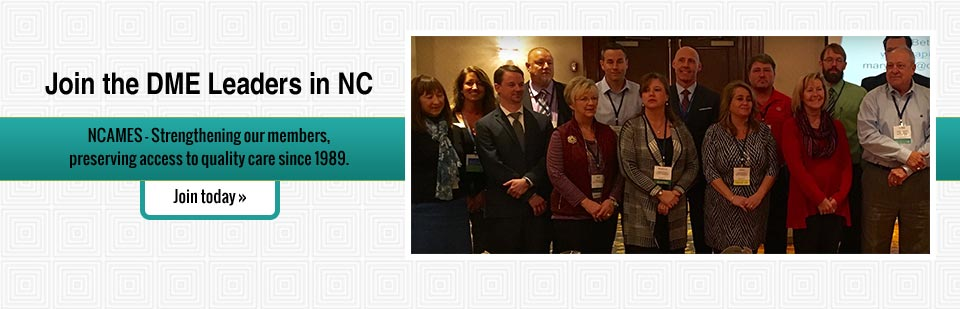 NCAMES - Strengthening our members, preserving access to quality care since 1989. Join the DME Leaders in NC!