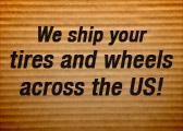 We ship your tires and wheels across the US.