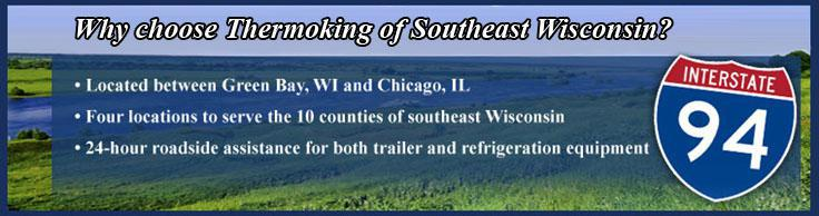 Why choose Thermo King of Southeast Wisconsin? Located between Green Bay, Wi and Chicago, IL. Four locations to serve the 10 counties of southeast Wisconsin. 24-hour roadside assistance for both trailer and refrigeration equipment.