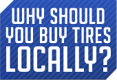 Why should you buys tires locally?