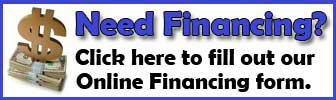 Need Financing? Click here to fill out our Online Finacing Form.