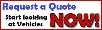 Request a Quote.  Start looking at Vehicles NOW!.