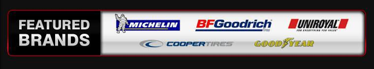 We proudly carry products from Michelin®, BFGoodrich®, Uniroyal®, Cooper, and Goodyear.