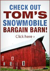 Click here to check out Tom's Snowmobile bargain Barn!