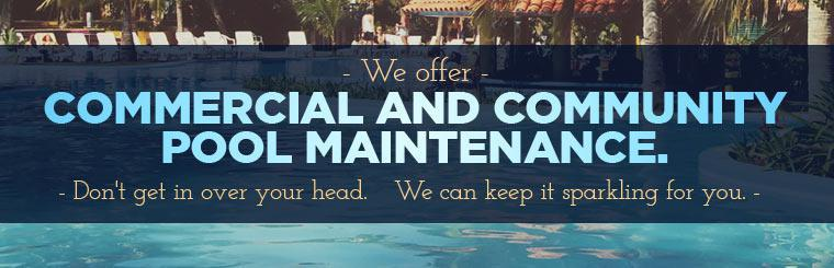 We offer commercial and community pool maintenance. We can keep it sparkling for you.
