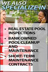 We also specialize in real estate pool inspections, bank owned pool cleanup, and maintenance contracts
