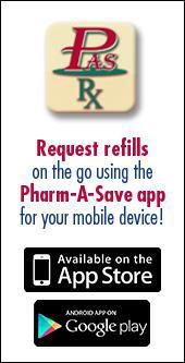 Request refills on the go using the Pharm-A-Save app for your mobile device!