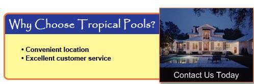 Why choose Tropical Pools? Convenient location. Excellent customer service.