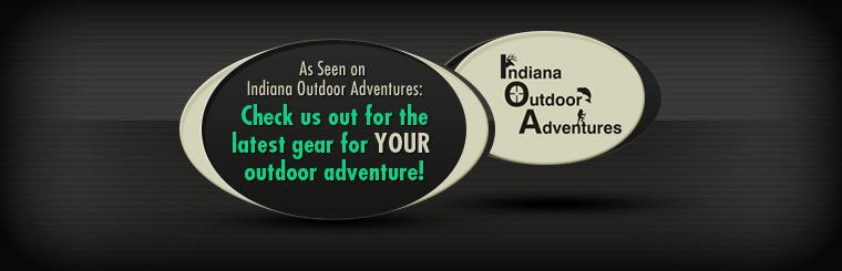 As Seen on Indiana Outdoor Adventures: Check us out for the latest gear for your outdoor adventure!
