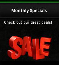 Monthly Specials: Check out our great deals!