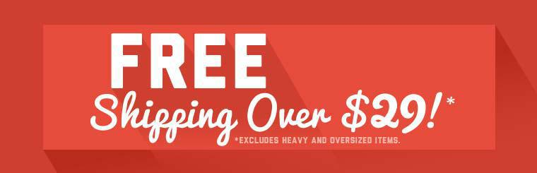 Get free shipping on orders over $29! This offer excludes heavy and oversized items. Click here for details.
