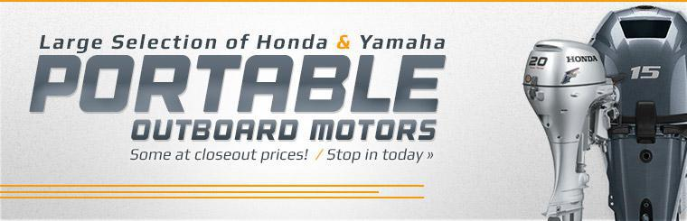 We have a large selection of Honda and Yamaha portable outboard motors, some at closeout prices! Stop in today.