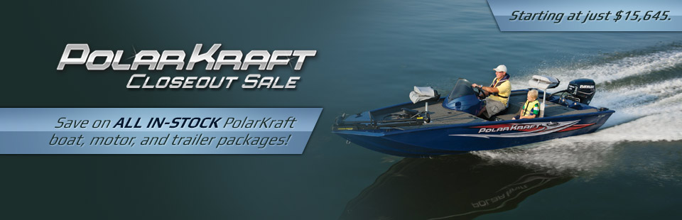 PolarKraft Closeout Sale: Save on all in-stock PolarKraft boat, motor, and trailer packages! Click here to view our selection.