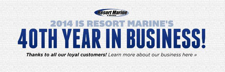 2014 is Resort Marine's 40th year in business! Thanks to all our loyal customers! Click here to learn more about our business.