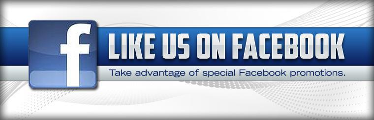 Like Us on Facebook! Take advantage of special Facebook promotions. Click here to view our Facebook page!