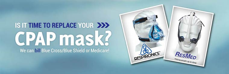 Is it time to replace your CPAP mask? We can bill Blue Cross/Blue Shield or Medicare! Click here to view our selection.
