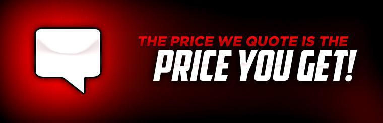 The price we quote is the price you get! Click here to request a quote online.