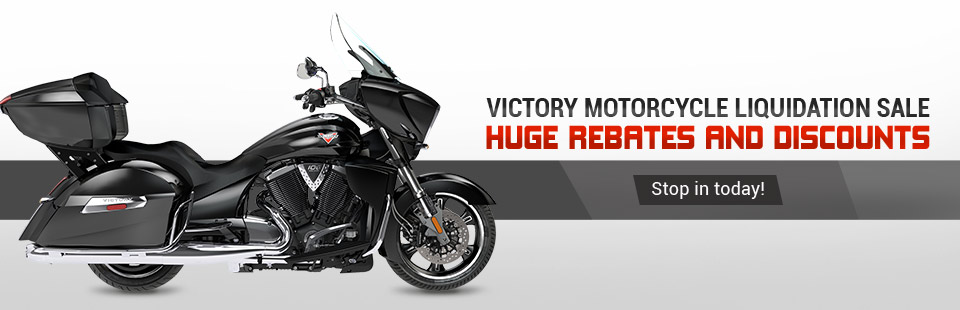 Victory Motorcycle Liquidation Sale: Take advantage of huge rebates and discounts! Stop in today!