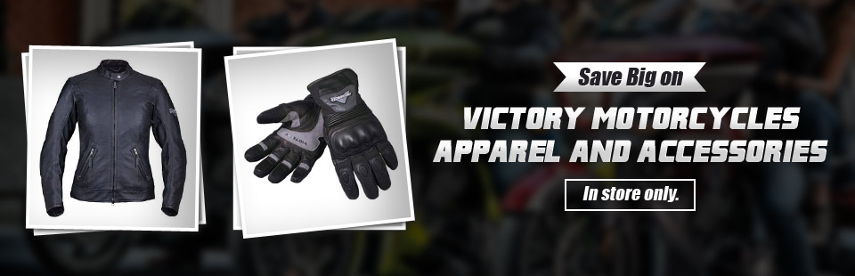 Save big on Victory Motorcycles apparel and accessories! This offer is available in store only.