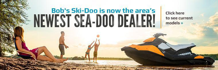 Bob's Ski-Doo is now the area's newest Sea-Doo dealer! Click here to see current models.