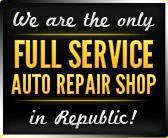 We are the only Full Service Auto Repair Shop in Republic!