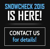 Snow Check 2015 is here! Contact us for details!