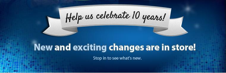 Help us celebrate 10 years! We have new and exciting changes in store, so stop in to see what's new! Click here to contact us.