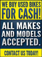 We buy used bikes for cash! All makes and models accepted. Contact us today!