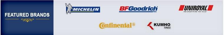 We proudly offer products from: Michelin®, BFGoodrich®, Uniroyal, Continental, and Kumho.