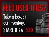 Need used tires? Take a look at our inventory. Starting at $30.