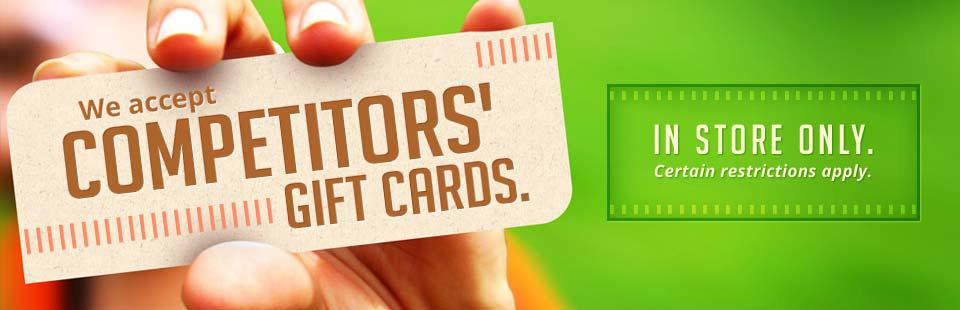 We accept competitors' gift cards.