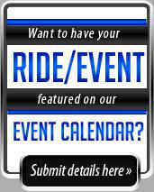 Want to have your Ride/Event featured on our Event Calendar? Submit details here