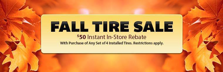 Fall Tire Sale: Get a $50 instant in-store rebate with the purchase of any set of 4 installed tires. Restrictions apply. Click here for your coupon.