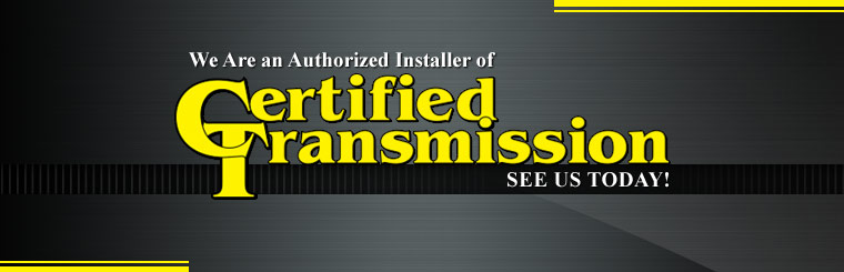 We are an authorized installer of Certified transmissions!