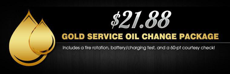 Gold Service Oil Change Package: $21.88. Includes a tire rotation, battery/charging test, and a 60-pt courtesy check.